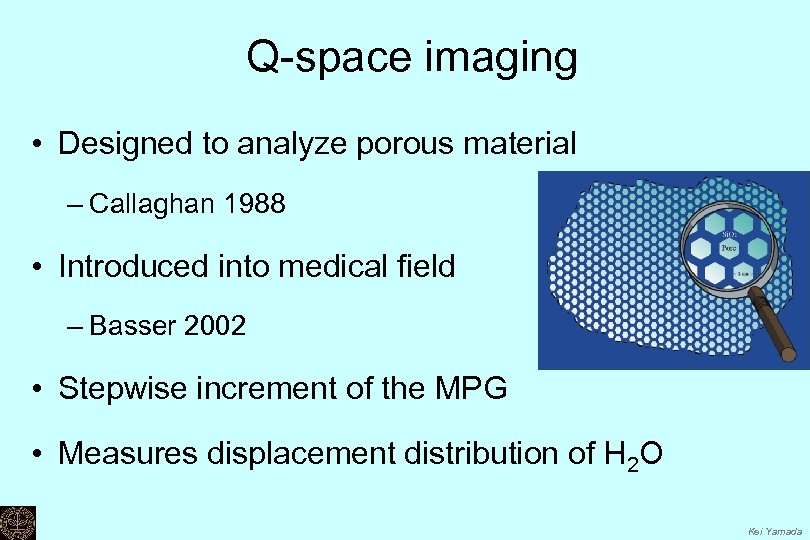 Q-space imaging • Designed to analyze porous material – Callaghan 1988 • Introduced into