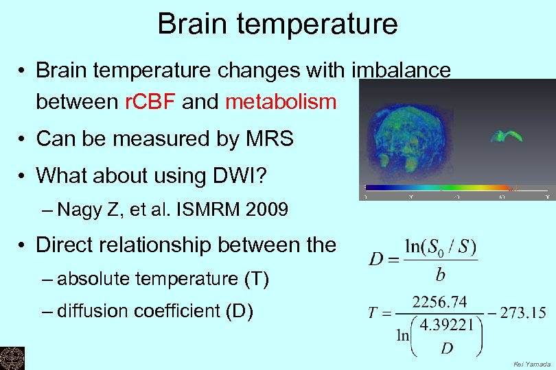 Brain temperature • Brain temperature changes with imbalance between r. CBF and metabolism •