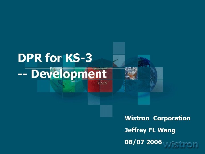 DPR for KS-3 -- Development Wistron Corporation Jeffrey FL Wang 08/07 2006 1