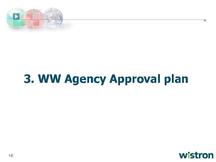 3. WW Agency Approval plan 16