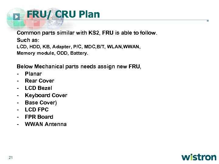 FRU/ CRU Plan Common parts similar with KS 2, FRU is able to follow.