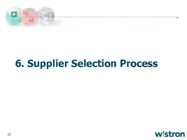 6. Supplier Selection Process 22