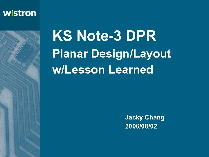 KS Note-3 DPR Planar Design/Layout w/Lesson Learned Jacky Chang 2006/08/02