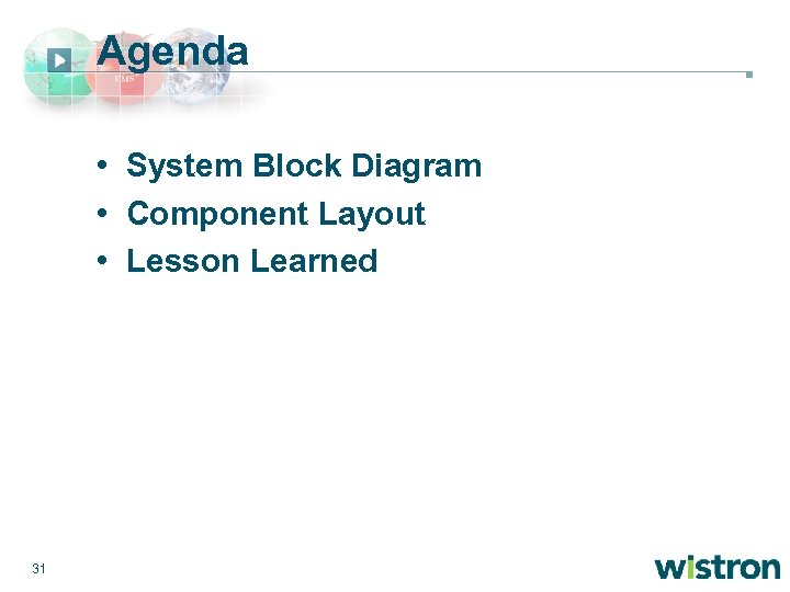 Agenda • System Block Diagram • Component Layout • Lesson Learned 31