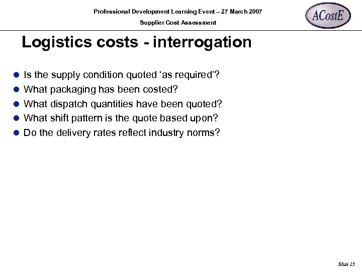 Professional Development Learning Event – 27 March 2007 Supplier Cost Assessment Logistics costs -