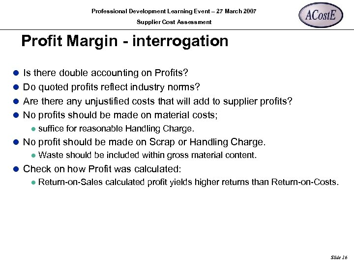 Professional Development Learning Event – 27 March 2007 Supplier Cost Assessment Profit Margin -