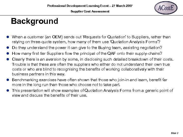 Professional Development Learning Event – 27 March 2007 Supplier Cost Assessment Background l When