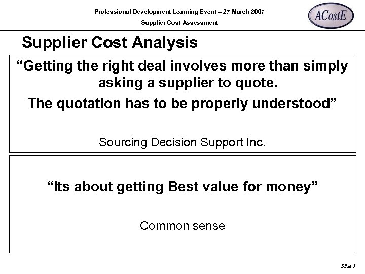Professional Development Learning Event – 27 March 2007 Supplier Cost Assessment Supplier Cost Analysis
