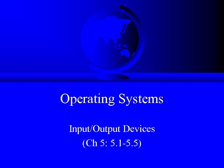 Operating Systems Input/Output Devices (Ch 5: 5. 1 -5. 5)