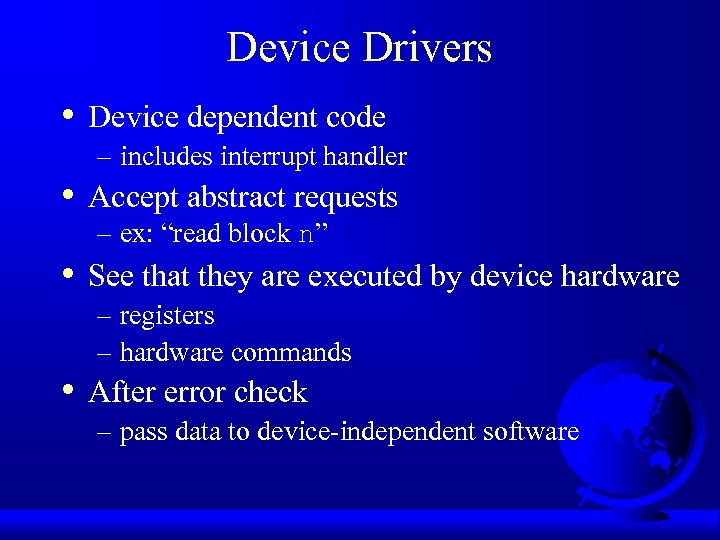 Device Drivers • • Device dependent code – includes interrupt handler Accept abstract requests
