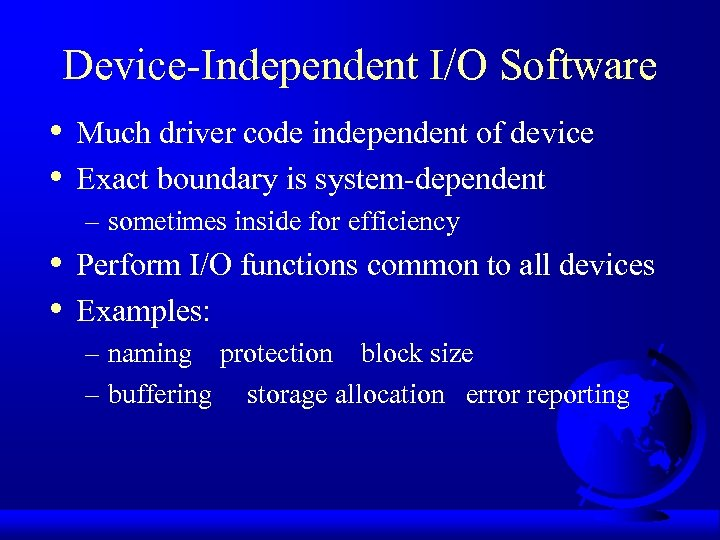 Device-Independent I/O Software • • Much driver code independent of device Exact boundary is