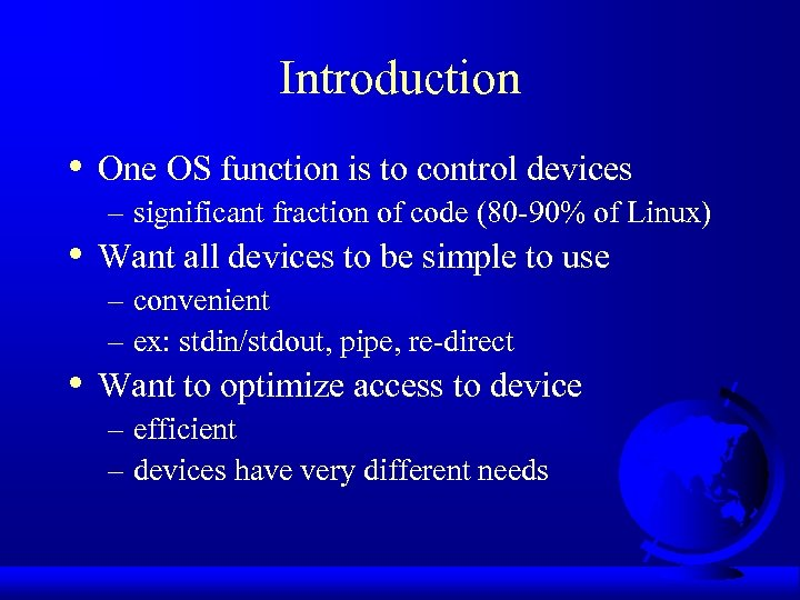 Introduction • • • One OS function is to control devices – significant fraction