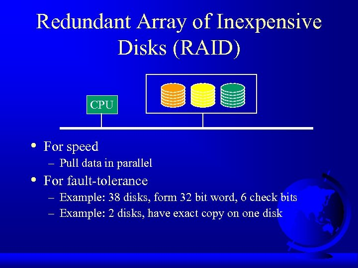 Redundant Array of Inexpensive Disks (RAID) CPU • • For speed – Pull data