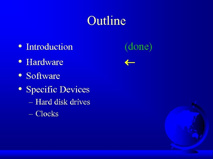 Outline • • Introduction Hardware Software Specific Devices – Hard disk drives – Clocks
