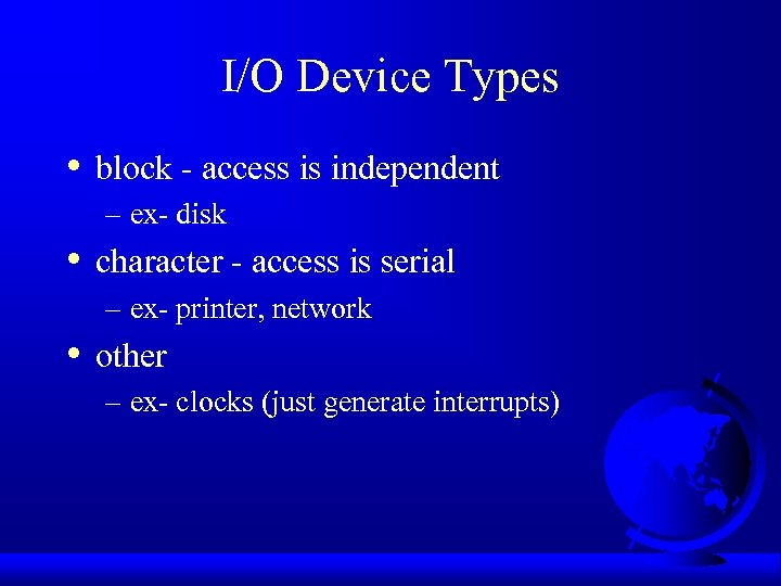 I/O Device Types • block - access is independent – ex- disk • character