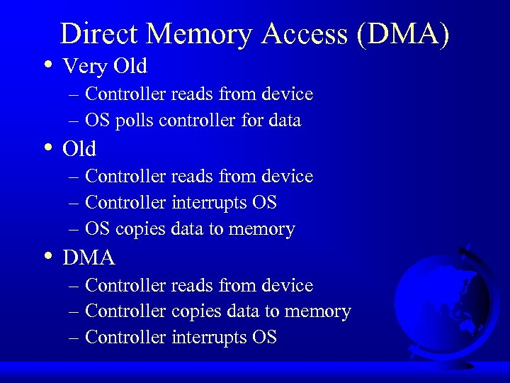• • • Direct Memory Access (DMA) Very Old – Controller reads from