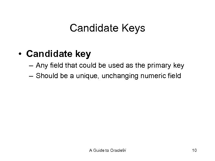 Candidate Keys • Candidate key – Any field that could be used as the