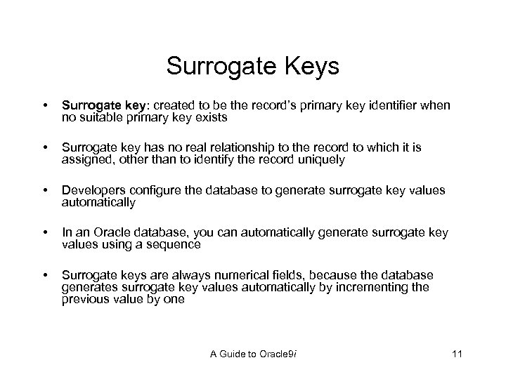 Surrogate Keys • Surrogate key: created to be the record's primary key identifier when