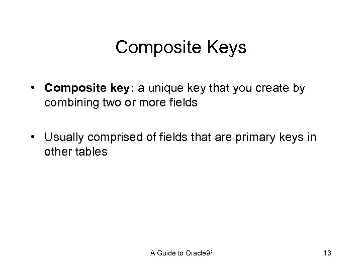 Composite Keys • Composite key: a unique key that you create by combining two