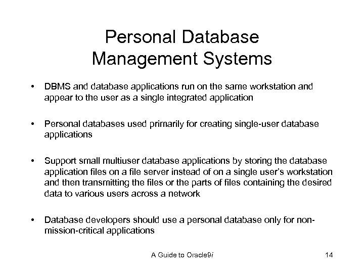 Personal Database Management Systems • DBMS and database applications run on the same workstation