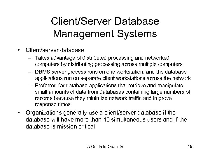 Client/Server Database Management Systems • Client/server database – Takes advantage of distributed processing and