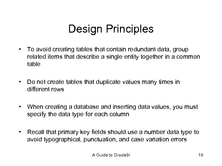 Design Principles • To avoid creating tables that contain redundant data, group related items