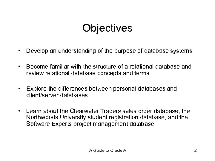 Objectives • Develop an understanding of the purpose of database systems • Become familiar
