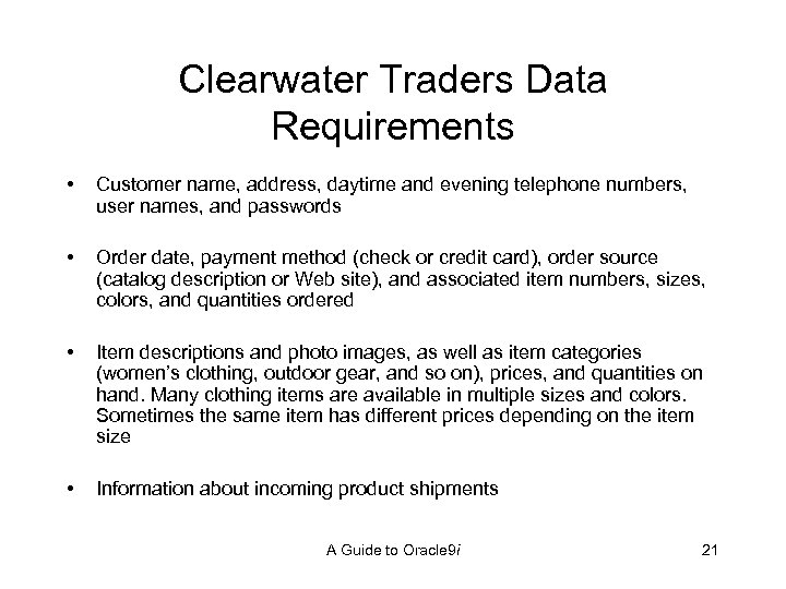 Clearwater Traders Data Requirements • Customer name, address, daytime and evening telephone numbers, user