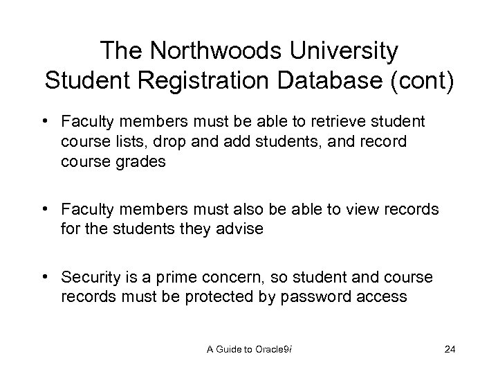 The Northwoods University Student Registration Database (cont) • Faculty members must be able to
