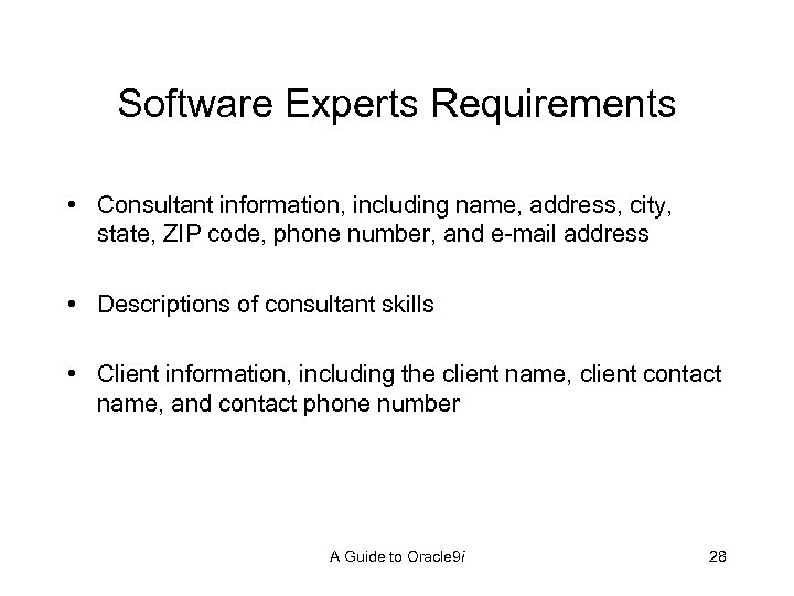 Software Experts Requirements • Consultant information, including name, address, city, state, ZIP code, phone