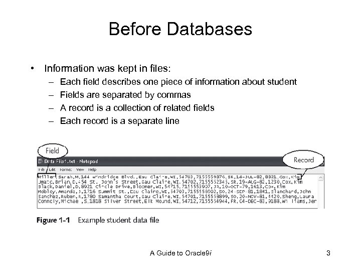 Before Databases • Information was kept in files: – – Each field describes one