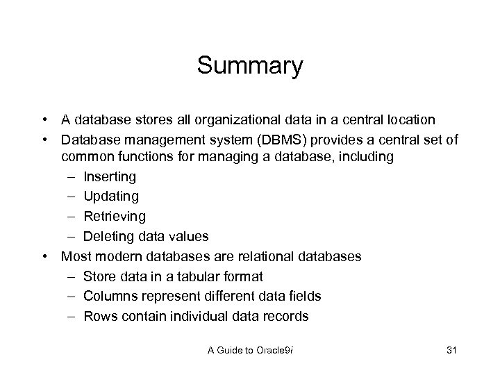 Summary • A database stores all organizational data in a central location • Database