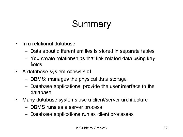 Summary • In a relational database – Data about different entities is stored in