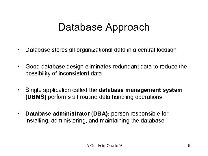 Database Approach • Database stores all organizational data in a central location • Good