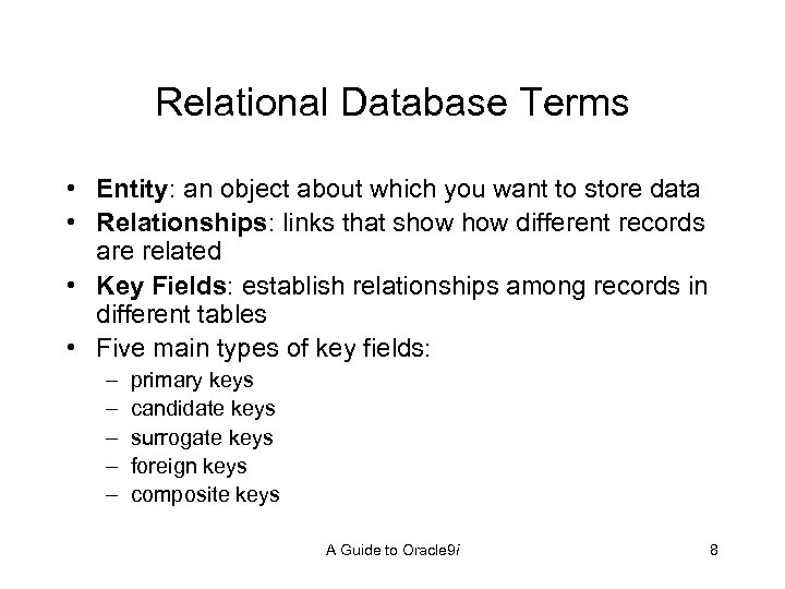 Relational Database Terms • Entity: an object about which you want to store data