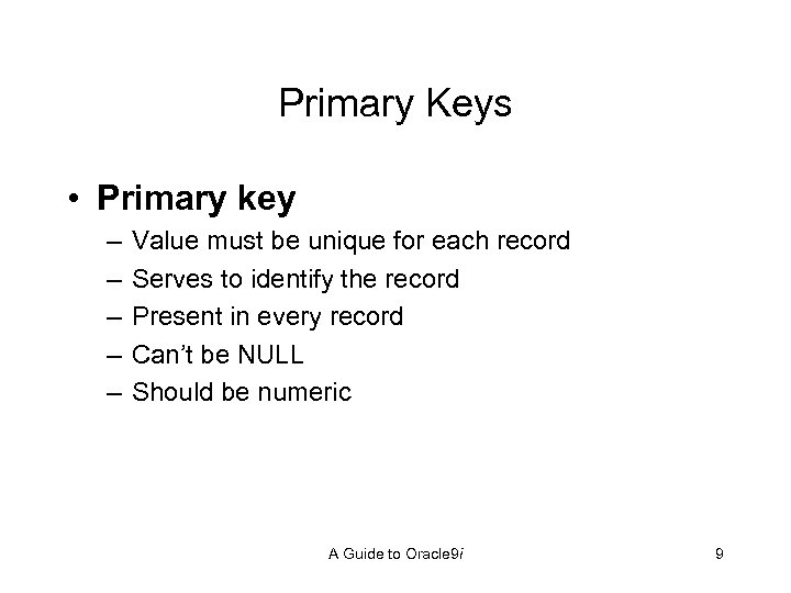 Primary Keys • Primary key – – – Value must be unique for each