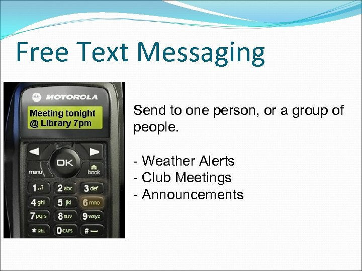 Free Text Messaging Send to one person, or a group of people. - Weather