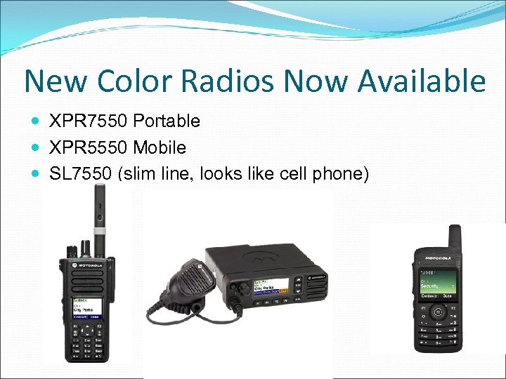 New Color Radios Now Available XPR 7550 Portable XPR 5550 Mobile SL 7550 (slim