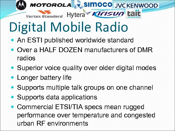 Digital Mobile Radio An ESTI published worldwide standard Over a HALF DOZEN manufacturers of