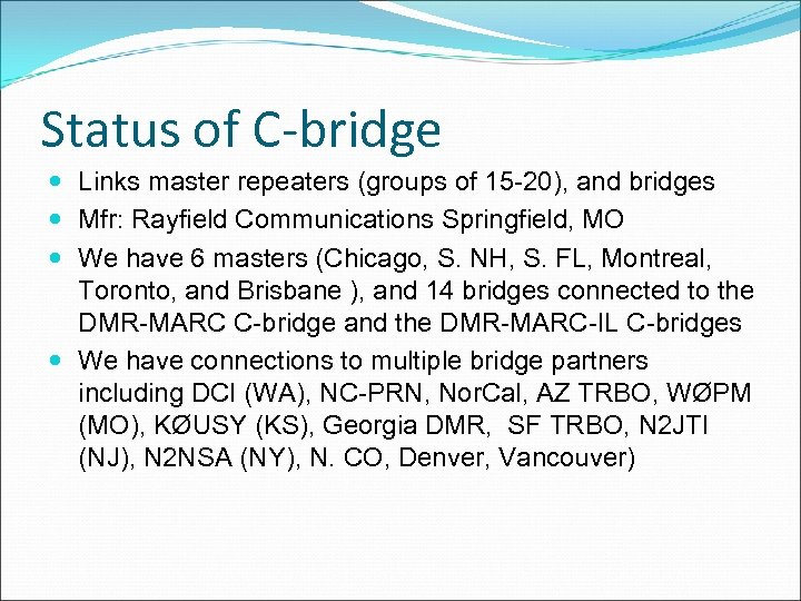 Status of C-bridge Links master repeaters (groups of 15 -20), and bridges Mfr: Rayfield