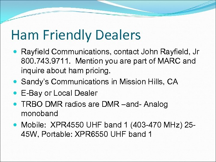Ham Friendly Dealers Rayfield Communications, contact John Rayfield, Jr 800. 743. 9711. Mention you