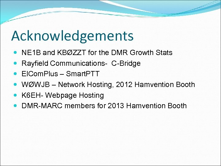 Acknowledgements NE 1 B and KBØZZT for the DMR Growth Stats Rayfield Communications- C-Bridge