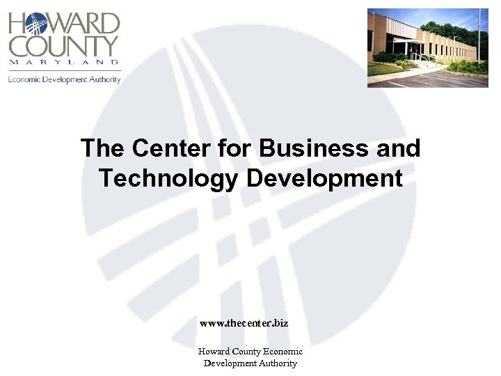 The Center for Business and Technology Development www. thecenter. biz Howard County Economic Development