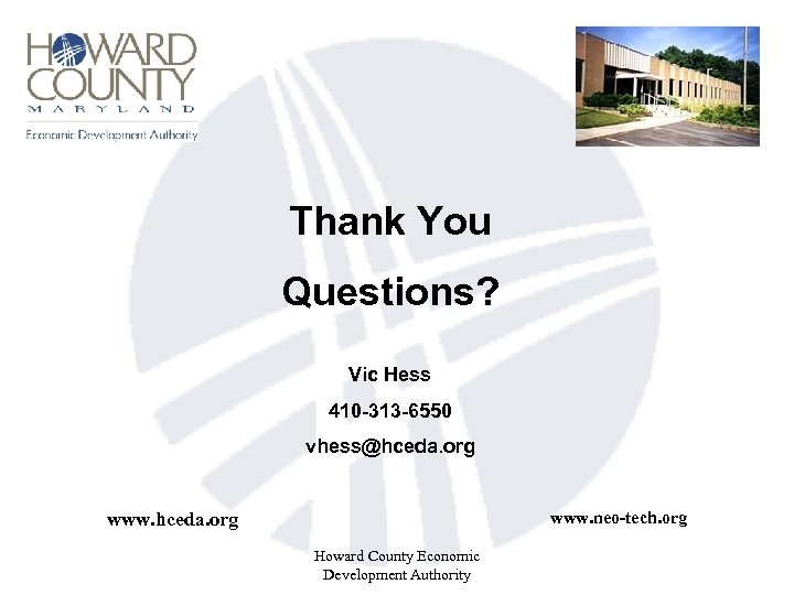 Thank You Questions? Vic Hess 410 -313 -6550 vhess@hceda. org www. neo-tech. org www.