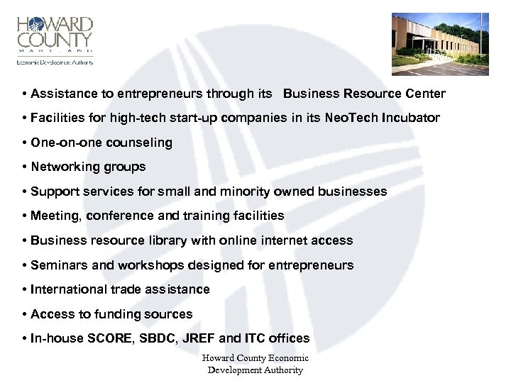 • Assistance to entrepreneurs through its Business Resource Center • Facilities for high-tech