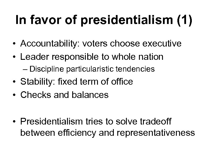 In favor of presidentialism (1) • Accountability: voters choose executive • Leader responsible to