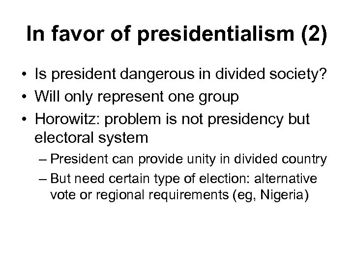 In favor of presidentialism (2) • Is president dangerous in divided society? • Will