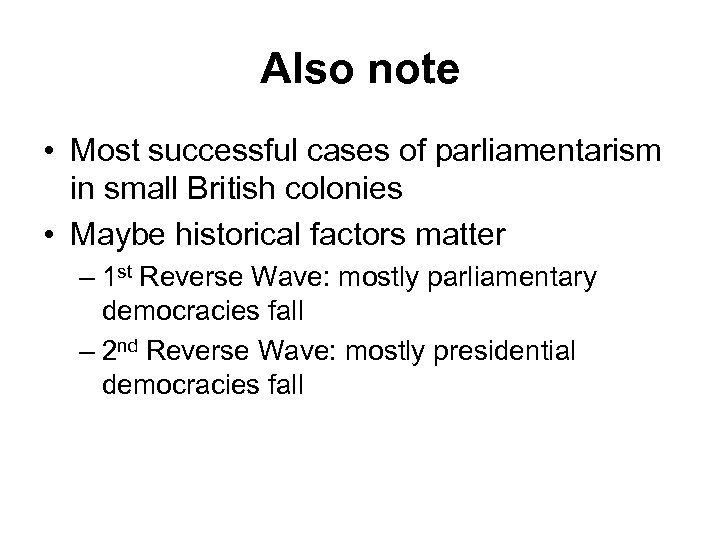 Also note • Most successful cases of parliamentarism in small British colonies • Maybe