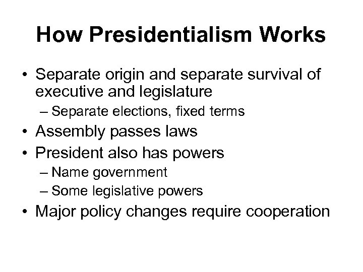 How Presidentialism Works • Separate origin and separate survival of executive and legislature –