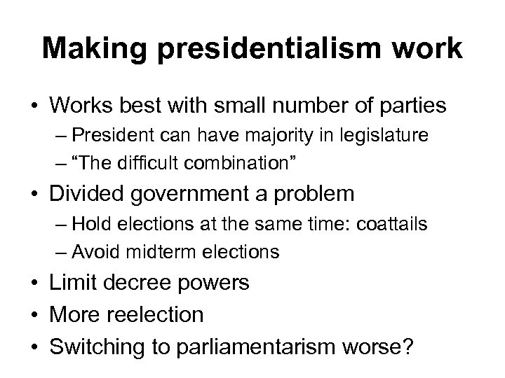 Making presidentialism work • Works best with small number of parties – President can